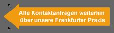 Alle KOntaktanfragen weiterhin über unsere Frankfurter Praxis